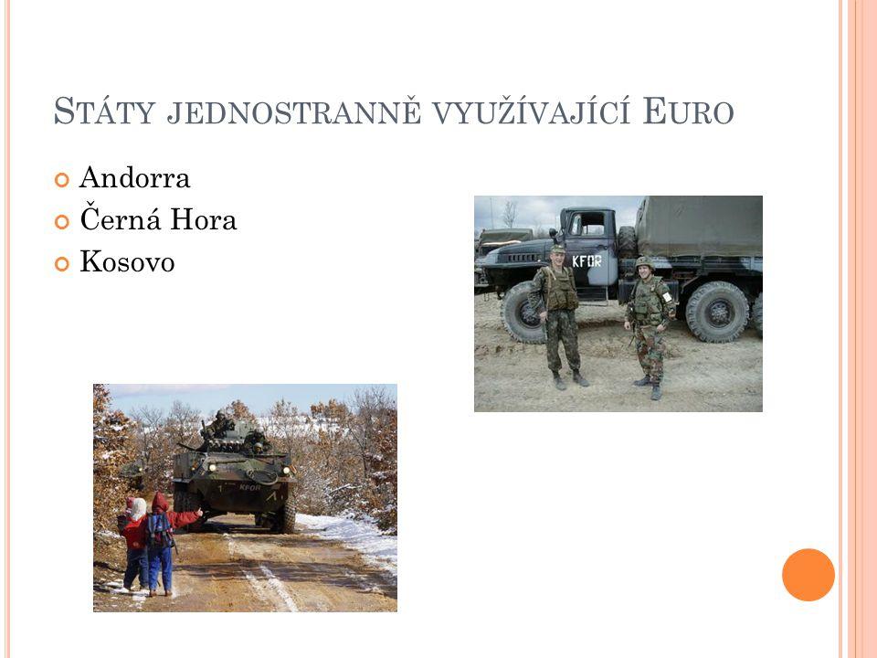 S TÁTY JEDNOSTRANNĚ VYUŽÍVAJÍCÍ E URO Andorra Černá Hora Kosovo