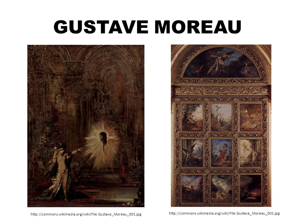GUSTAVE MOREAU http://commons.wikimedia.org/wiki/File:Gustave_Moreau_002.jpg http://commons.wikimedia.org/wiki/File:Gustave_Moreau_001.jpg