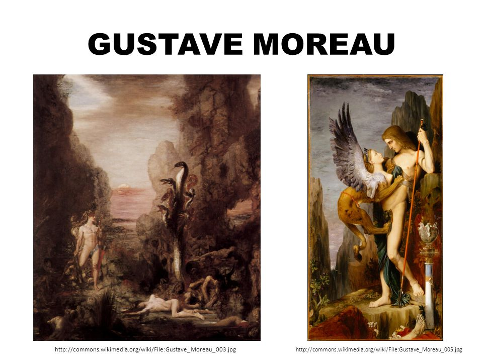 GUSTAVE MOREAU http://commons.wikimedia.org/wiki/File:Gustave_Moreau_003.jpg http://commons.wikimedia.org/wiki/File:Gustave_Moreau_005.jpg