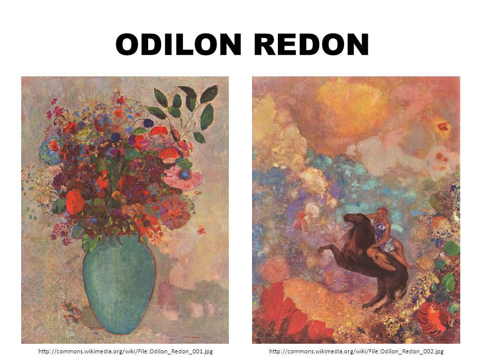 ODILON REDON http://commons.wikimedia.org/wiki/File:Odilon_Redon_001.jpghttp://commons.wikimedia.org/wiki/File:Odilon_Redon_002.jpg