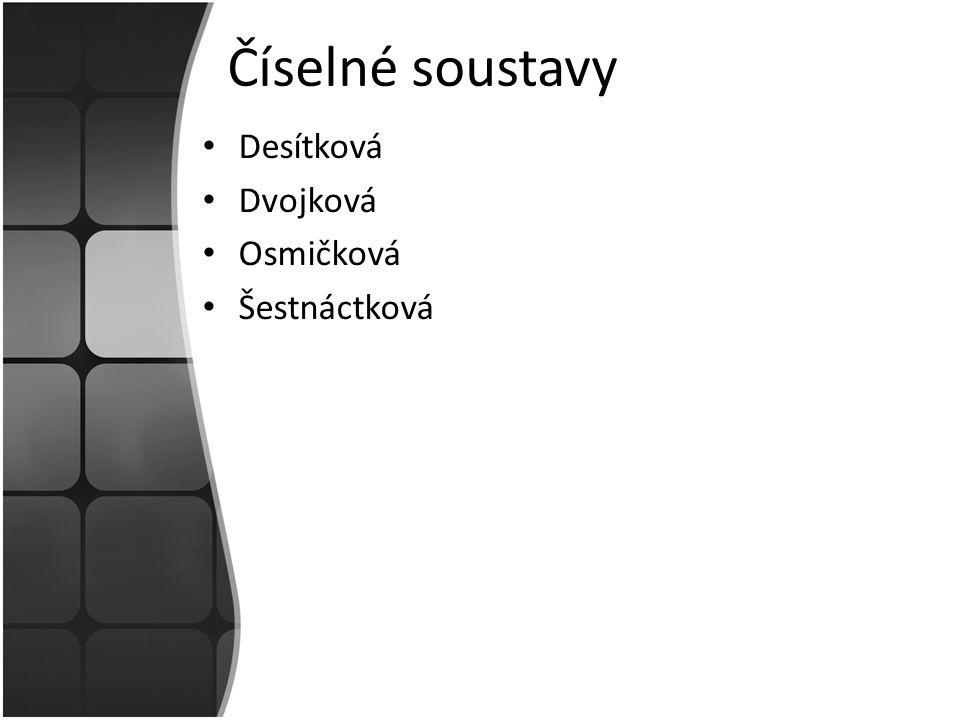 Číselné soustavy Desítková Dvojková Osmičková Šestnáctková
