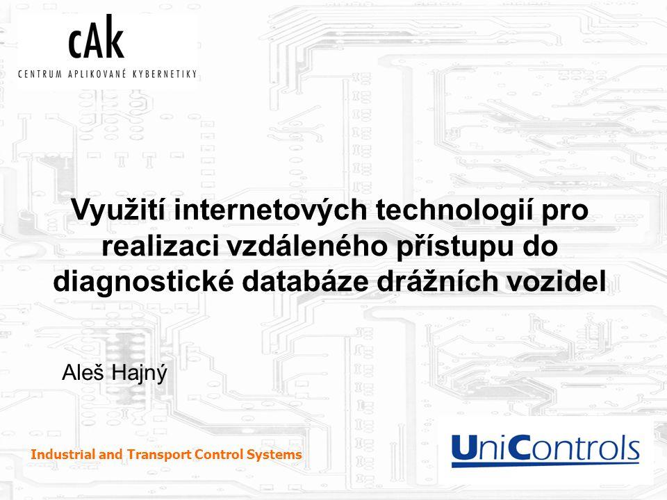 www.unicontrols.com Industrial and Transport Control Systems Využití internetových technologií pro realizaci vzdáleného přístupu do diagnostické databáze drážních vozidel Aleš Hajný