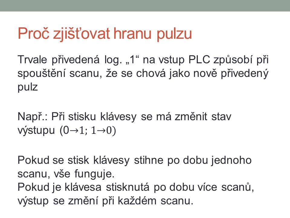 """Proč zjišťovat hranu pulzu Trvale přivedená log. """"1"""" na vstup PLC způsobí při spouštění scanu, že se chová jako nově přivedený pulz Např.: Při stisku"""
