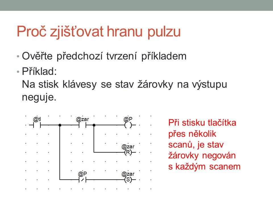 Proč zjišťovat hranu pulzu Ověřte předchozí tvrzení příkladem Příklad: Na stisk klávesy se stav žárovky na výstupu neguje. Při stisku tlačítka přes ně