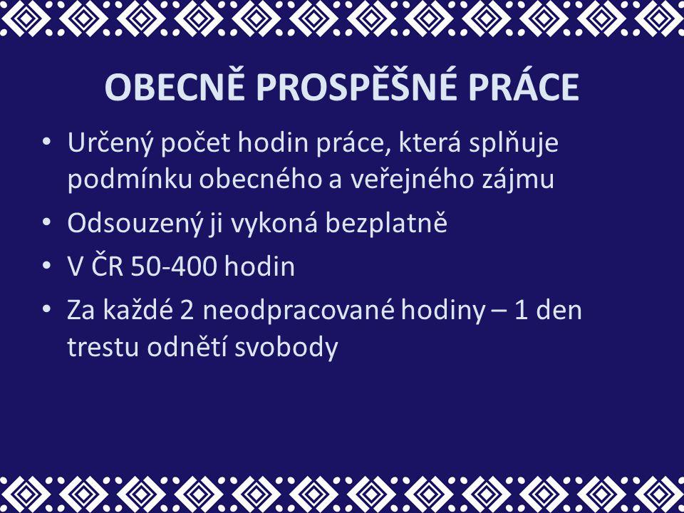 OBECNĚ PROSPĚŠNÉ PRÁCE Určený počet hodin práce, která splňuje podmínku obecného a veřejného zájmu Odsouzený ji vykoná bezplatně V ČR 50-400 hodin Za
