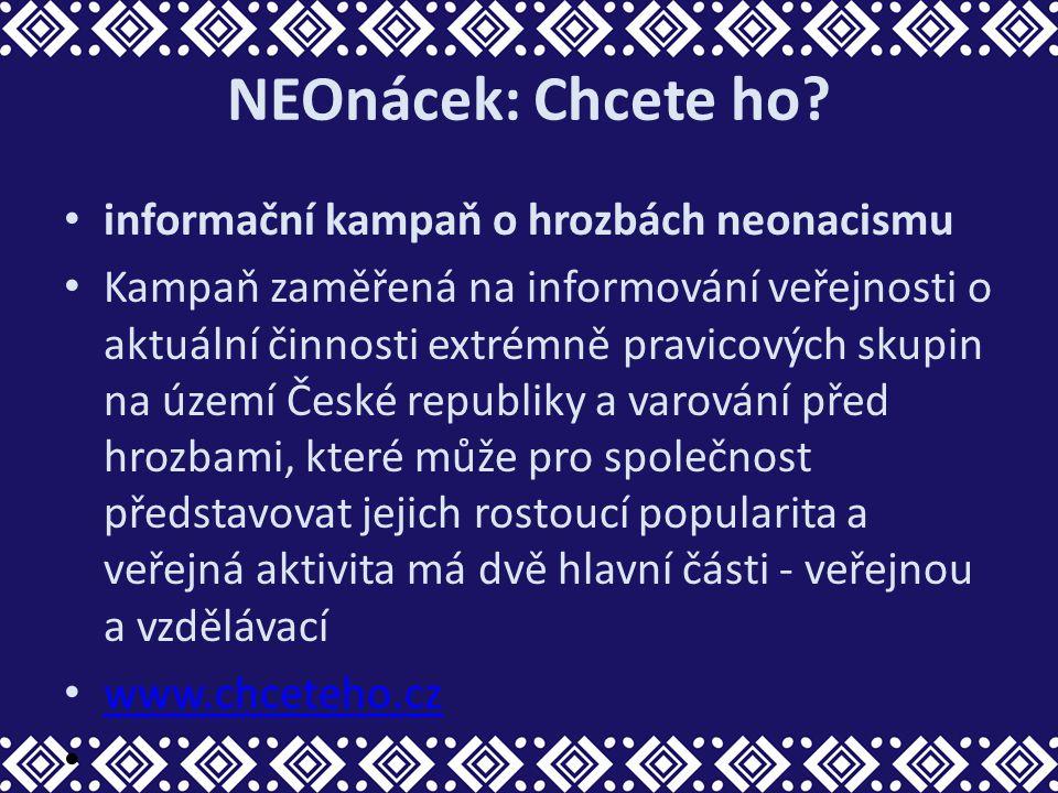 NEOnácek: Chcete ho? informační kampaň o hrozbách neonacismu Kampaň zaměřená na informování veřejnosti o aktuální činnosti extrémně pravicových skupin