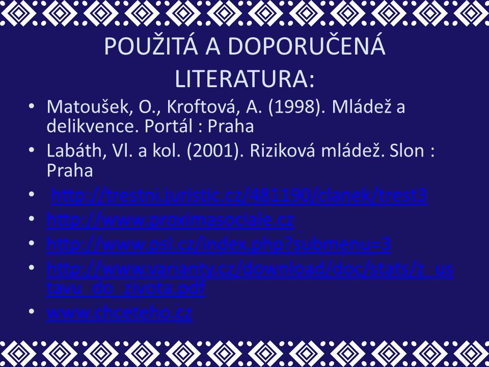 POUŽITÁ A DOPORUČENÁ LITERATURA: Matoušek, O., Kroftová, A. (1998). Mládež a delikvence. Portál : Praha Labáth, Vl. a kol. (2001). Riziková mládež. Sl