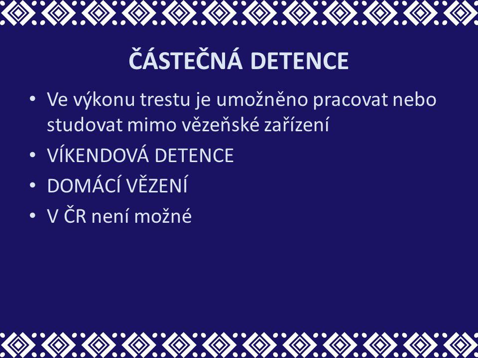 ČÁSTEČNÁ DETENCE Ve výkonu trestu je umožněno pracovat nebo studovat mimo vězeňské zařízení VÍKENDOVÁ DETENCE DOMÁCÍ VĚZENÍ V ČR není možné