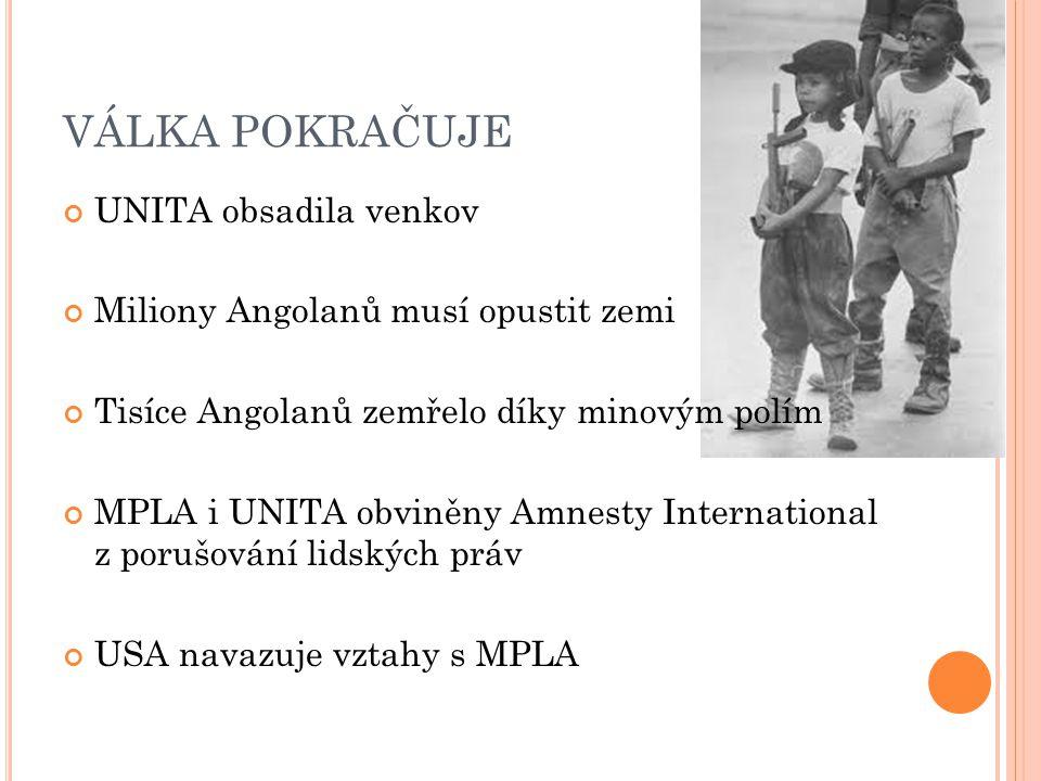 VÁLKA POKRAČUJE UNITA obsadila venkov Miliony Angolanů musí opustit zemi Tisíce Angolanů zemřelo díky minovým polím MPLA i UNITA obviněny Amnesty International z porušování lidských práv USA navazuje vztahy s MPLA