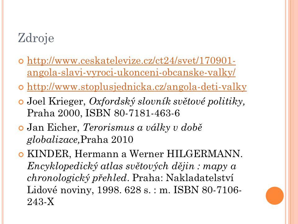 Zdroje http://www.ceskatelevize.cz/ct24/svet/170901- angola-slavi-vyroci-ukonceni-obcanske-valky/ http://www.stoplusjednicka.cz/angola-deti-valky Joel Krieger, Oxfordský slovník světové politiky, Praha 2000, ISBN 80-7181-463-6 Jan Eicher, Terorismus a války v době globalizace, Praha 2010 KINDER, Hermann a Werner HILGERMANN.