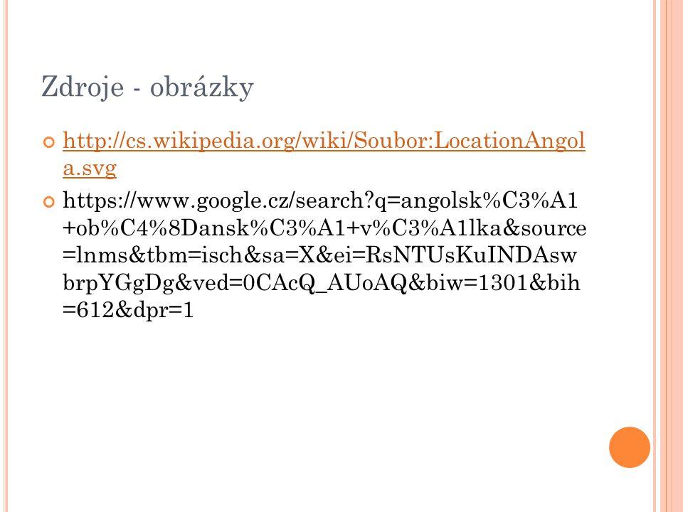 Zdroje - obrázky http://cs.wikipedia.org/wiki/Soubor:LocationAngol a.svg https://www.google.cz/search q=angolsk%C3%A1 +ob%C4%8Dansk%C3%A1+v%C3%A1lka&source =lnms&tbm=isch&sa=X&ei=RsNTUsKuINDAsw brpYGgDg&ved=0CAcQ_AUoAQ&biw=1301&bih =612&dpr=1