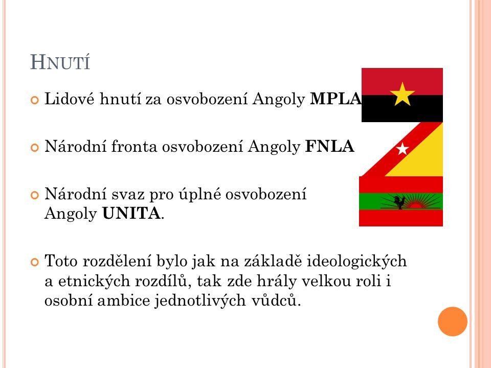 H NUTÍ Lidové hnutí za osvobození Angoly MPLA Národní fronta osvobození Angoly FNLA Národní svaz pro úplné osvobození Angoly UNITA.