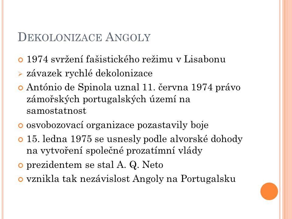D EKOLONIZACE A NGOLY 1974 svržení fašistického režimu v Lisabonu  závazek rychlé dekolonizace António de Spinola uznal 11.