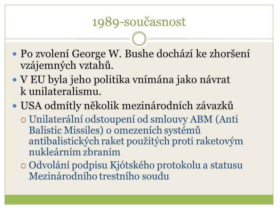 1989-současnost Po zvolení George W. Bushe dochází ke zhoršení vzájemných vztahů. V EU byla jeho politika vnímána jako návrat k unilateralismu. USA od