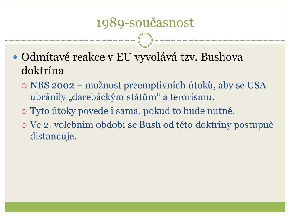 """1989-současnost Odmítavé reakce v EU vyvolává tzv. Bushova doktrína  NBS 2002 – možnost preemptivních útoků, aby se USA ubránily """"darebáckým státům"""""""