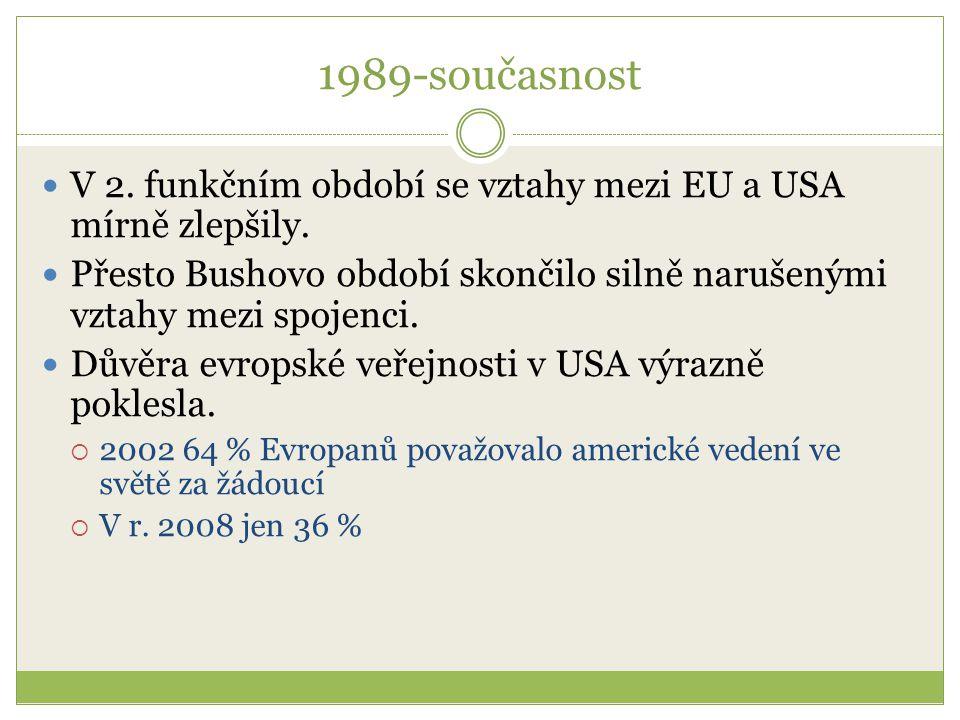 1989-současnost V 2. funkčním období se vztahy mezi EU a USA mírně zlepšily. Přesto Bushovo období skončilo silně narušenými vztahy mezi spojenci. Dův