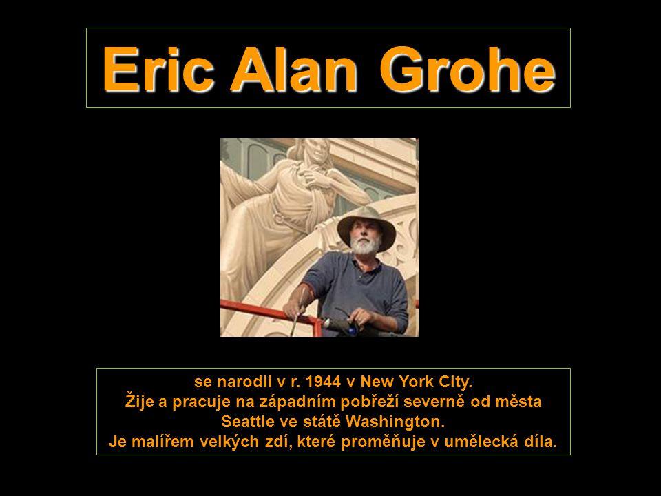 Eric Alan Grohe se narodil v r.1944 v New York City.