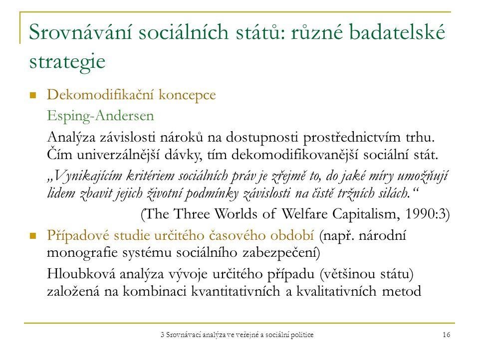 3 Srovnávací analýza ve veřejné a sociální politice 16 Srovnávání sociálních států: různé badatelské strategie Dekomodifikační koncepce Esping-Andersen Analýza závislosti nároků na dostupnosti prostřednictvím trhu.