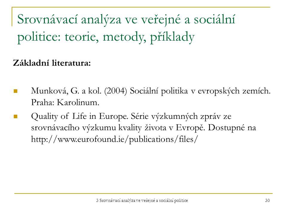 3 Srovnávací analýza ve veřejné a sociální politice 30 Srovnávací analýza ve veřejné a sociální politice: teorie, metody, příklady Základní literatura: Munková, G.