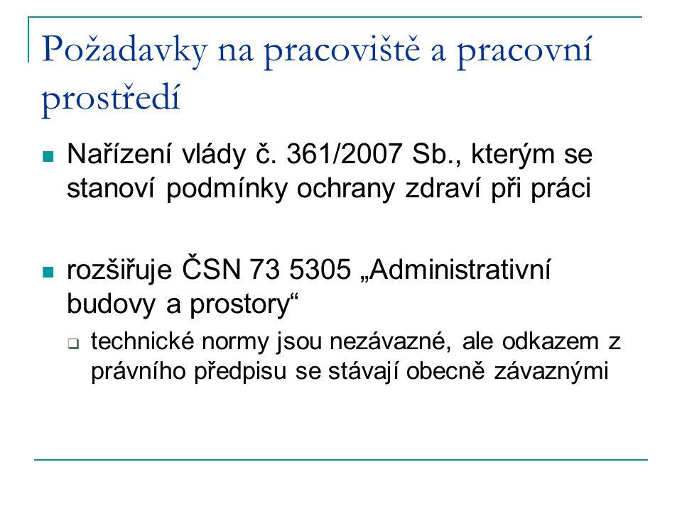 Požadavky na pracoviště a pracovní prostředí Nařízení vlády č. 361/2007 Sb., kterým se stanoví podmínky ochrany zdraví při práci rozšiřuje ČSN 73 5305