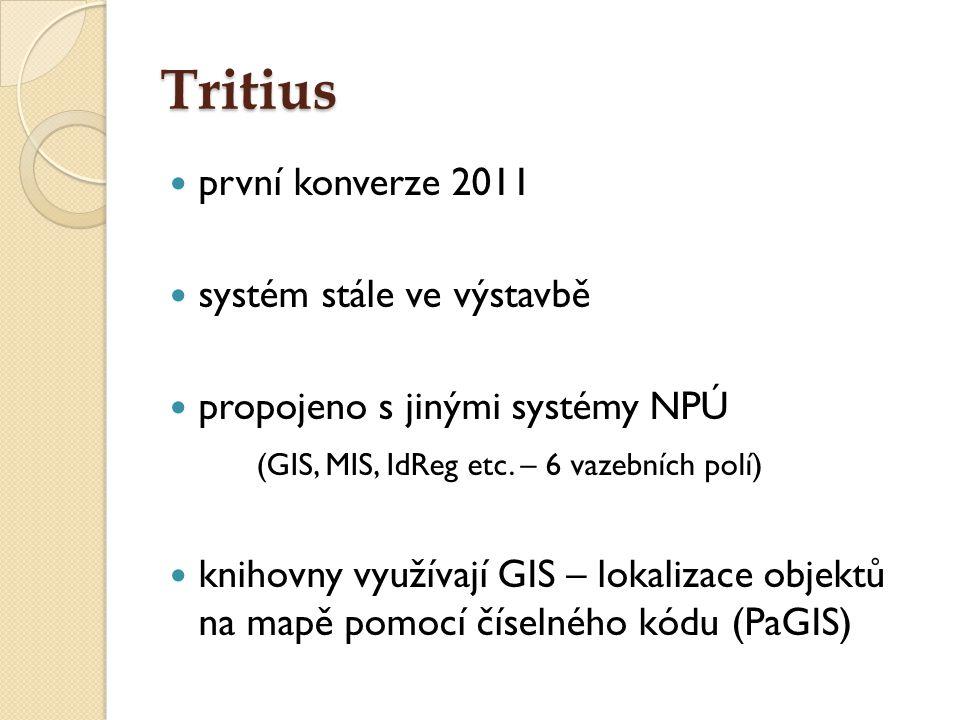 Tritius první konverze 2011 systém stále ve výstavbě propojeno s jinými systémy NPÚ (GIS, MIS, IdReg etc. – 6 vazebních polí) knihovny využívají GIS –