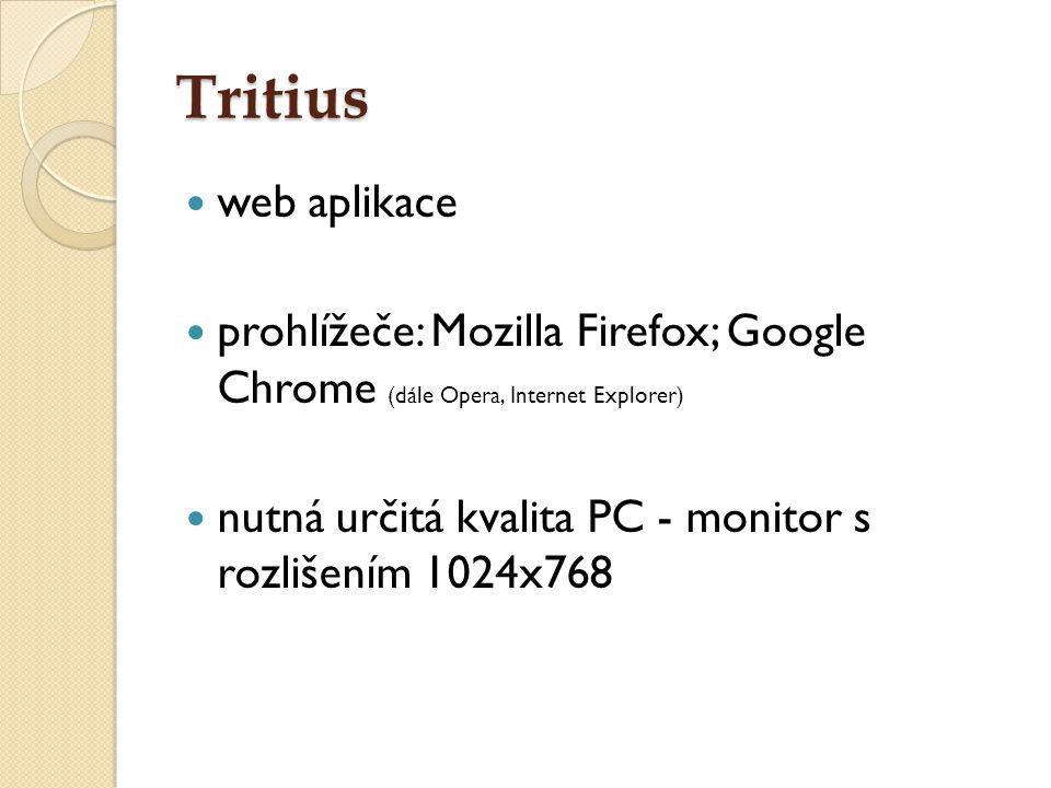 Tritius web aplikace prohlížeče: Mozilla Firefox; Google Chrome (dále Opera, Internet Explorer) nutná určitá kvalita PC - monitor s rozlišením 1024x76