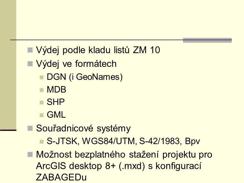 Výdej podle kladu listů ZM 10 Výdej ve formátech DGN (i GeoNames) MDB SHP GML Souřadnicové systémy S-JTSK, WGS84/UTM, S-42/1983, Bpv Možnost bezplatné