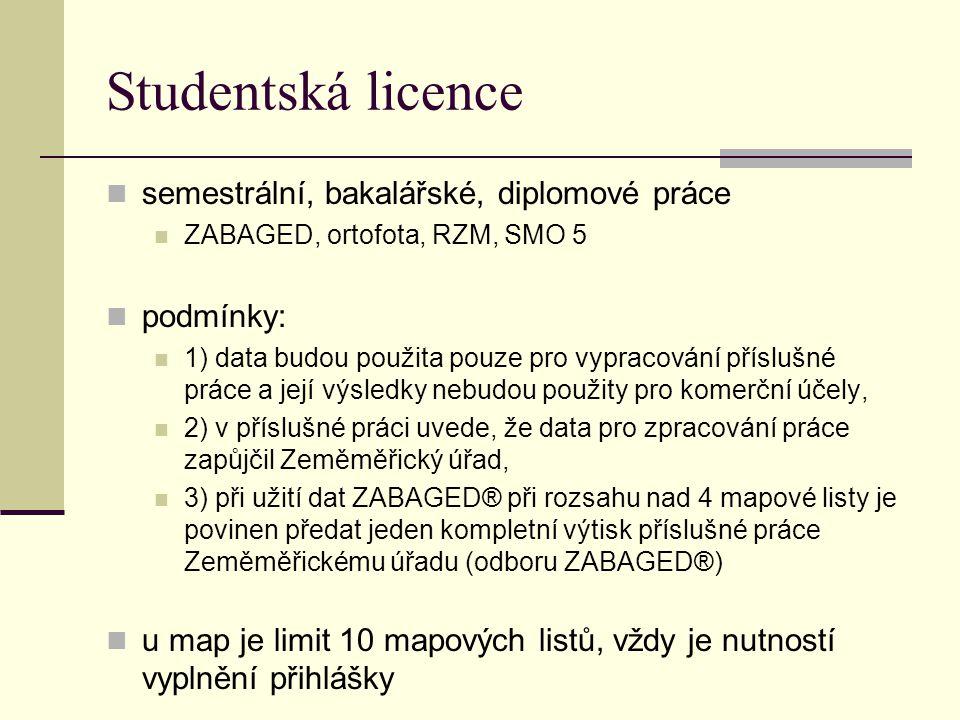 Studentská licence semestrální, bakalářské, diplomové práce ZABAGED, ortofota, RZM, SMO 5 podmínky: 1) data budou použita pouze pro vypracování příslu
