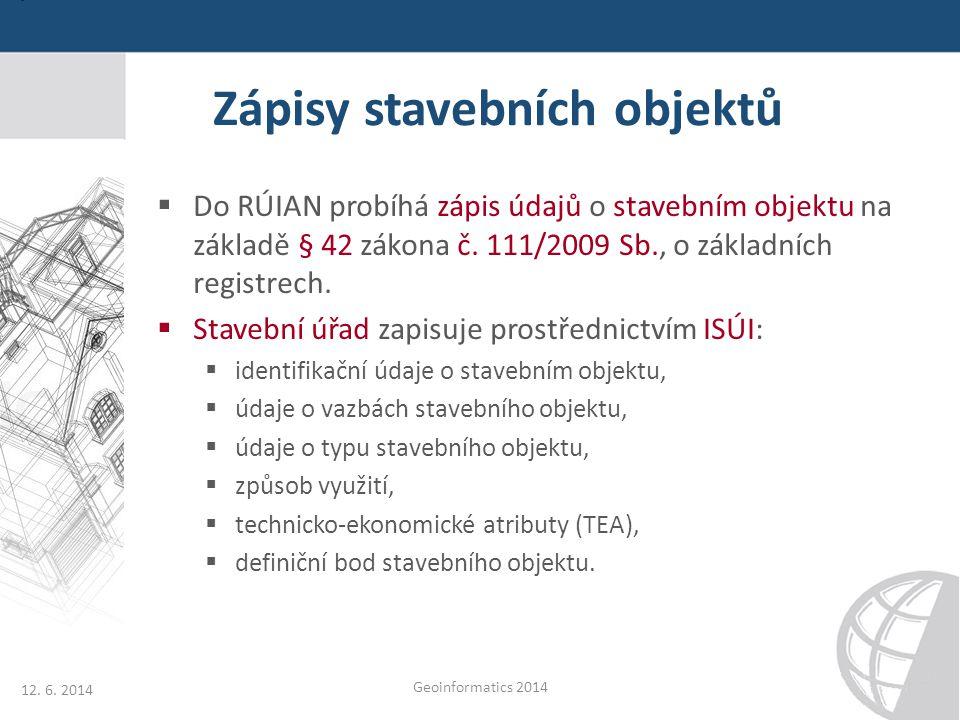 Zápisy stavebních objektů  Do RÚIAN probíhá zápis údajů o stavebním objektu na základě § 42 zákona č. 111/2009 Sb., o základních registrech.  Staveb