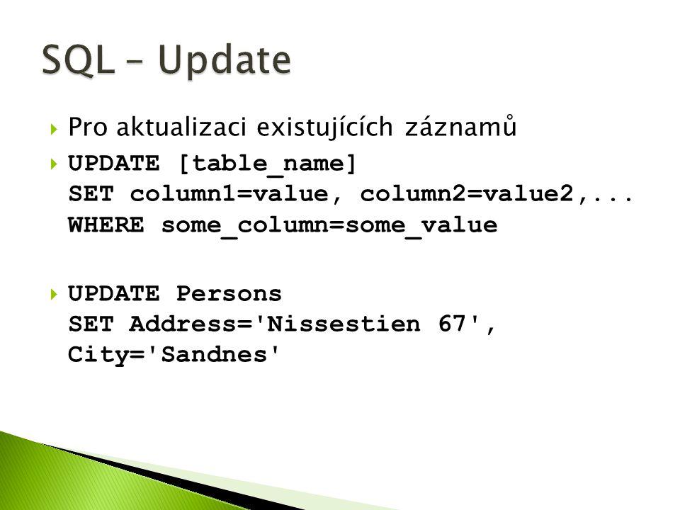  Pro vymazání záznamů  DELETE FROM table_name WHERE some_column=some_value