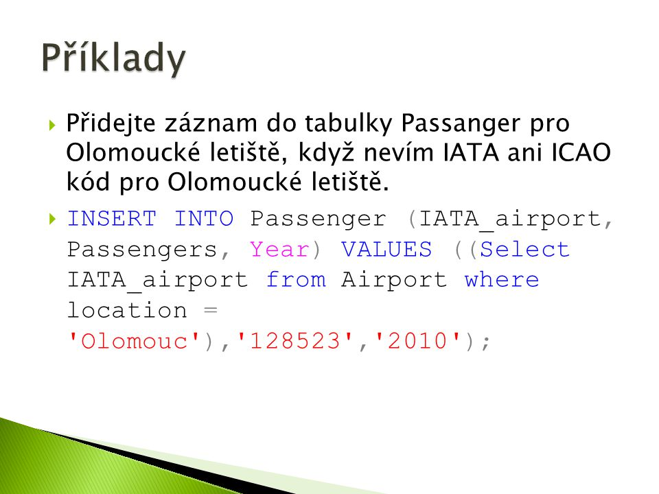  Smažte Olomoucké letiště  Delete from Airport where IATA_airport= OLM ;