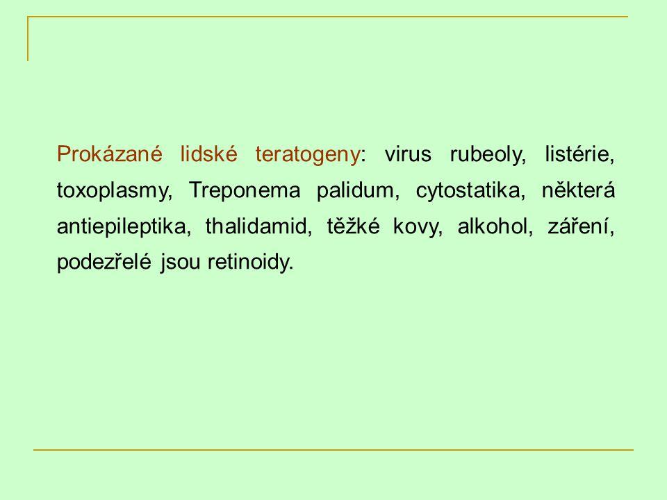 Prokázané lidské teratogeny: virus rubeoly, listérie, toxoplasmy, Treponema palidum, cytostatika, některá antiepileptika, thalidamid, těžké kovy, alko