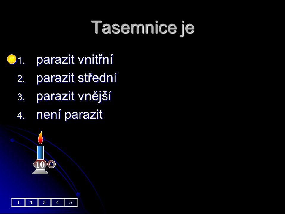 Tasemnice je 1. parazit vnitřní 2. parazit střední 3. parazit vnější 4. není parazit 10 12345