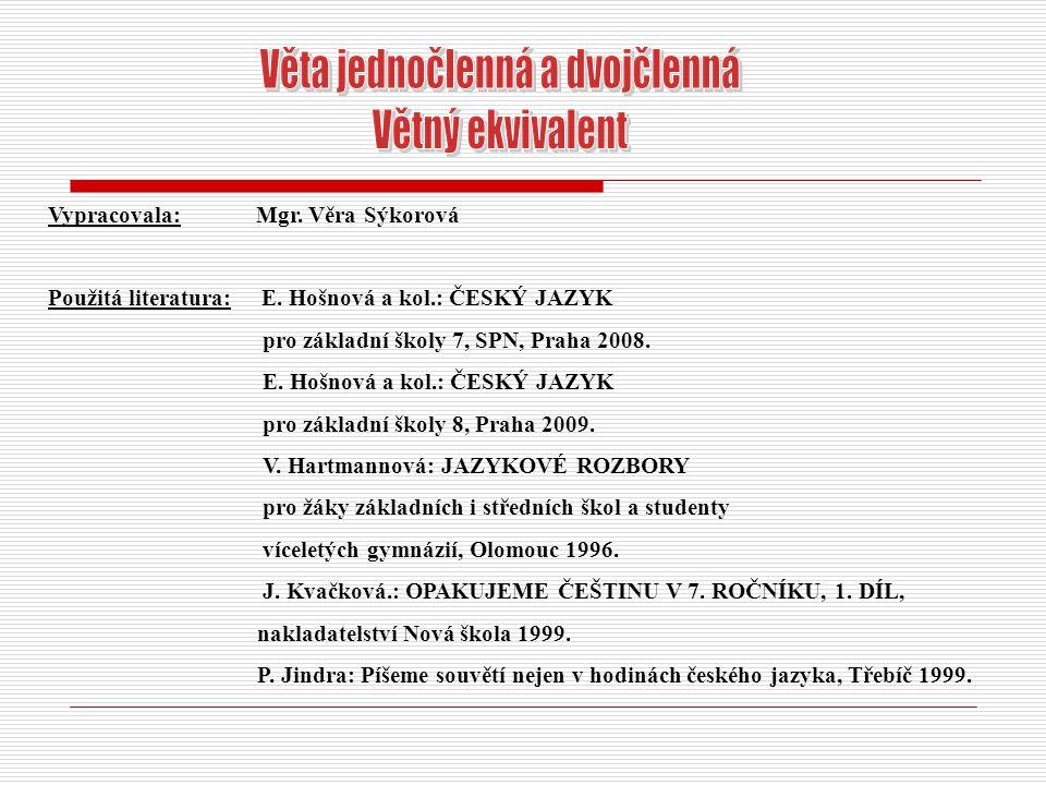 Vypracovala: Mgr. Věra Sýkorová Použitá literatura: E. Hošnová a kol.: ČESKÝ JAZYK pro základní školy 7, SPN, Praha 2008. E. Hošnová a kol.: ČESKÝ JAZ