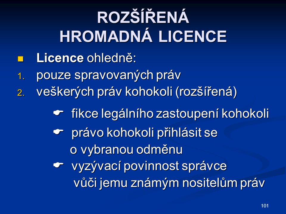 101 ROZŠÍŘENÁ HROMADNÁ LICENCE Licence ohledně: Licence ohledně: 1. pouze spravovaných práv 2. veškerých práv kohokoli (rozšířená)  fikce legálního z