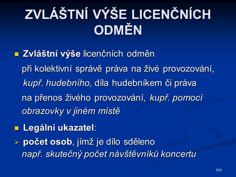 111 ZVLÁŠTNÍ VÝŠE LICENČNÍCH ODMĚN Zvláštní výše licenčních odměn Zvláštní výše licenčních odměn při kolektivní správě práva na živé provozování, kupř