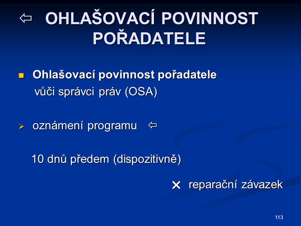 113  OHLAŠOVACÍ POVINNOST POŘADATELE Ohlašovací povinnost pořadatele Ohlašovací povinnost pořadatele vůči správci práv (OSA) vůči správci práv (OSA)