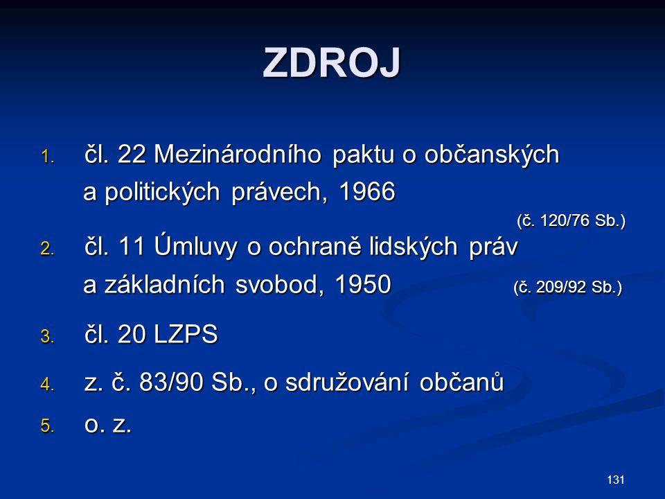 131 ZDROJ 1. čl. 22 Mezinárodního paktu o občanských a politických právech, 1966 a politických právech, 1966 (č. 120/76 Sb.) (č. 120/76 Sb.) 2. čl. 11