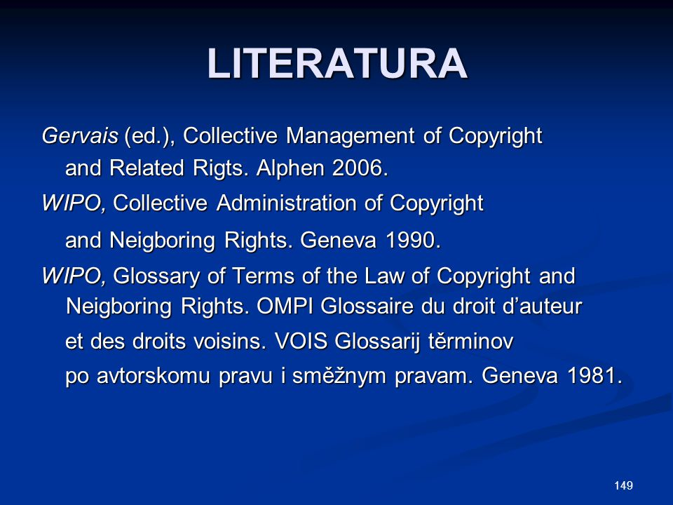 149 LITERATURA Gervais (ed.), Collective Management of Copyright and Related Rigts. Alphen 2006. and Related Rigts. Alphen 2006. WIPO, Collective Admi