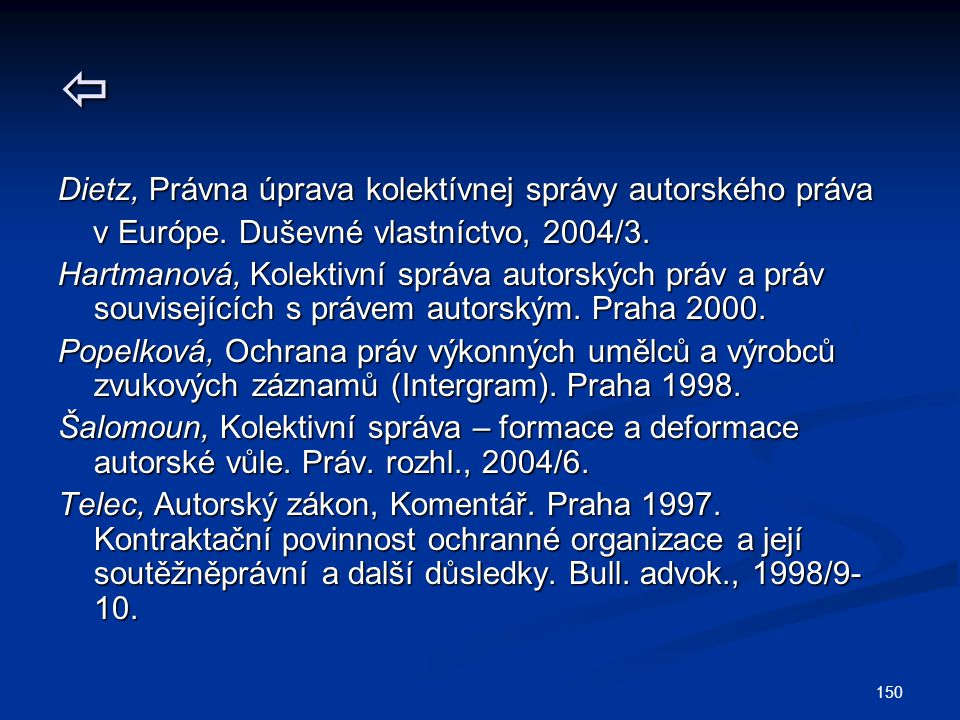 150  Dietz, Právna úprava kolektívnej správy autorského práva v Európe. Duševné vlastníctvo, 2004/3. v Európe. Duševné vlastníctvo, 2004/3. Hartmanov