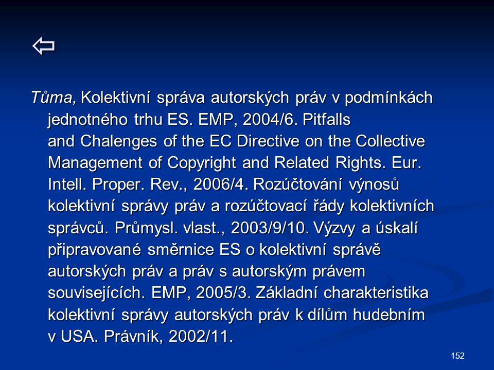 152  Tůma, Kolektivní správa autorských práv v podmínkách jednotného trhu ES. EMP, 2004/6. Pitfalls jednotného trhu ES. EMP, 2004/6. Pitfalls and Cha
