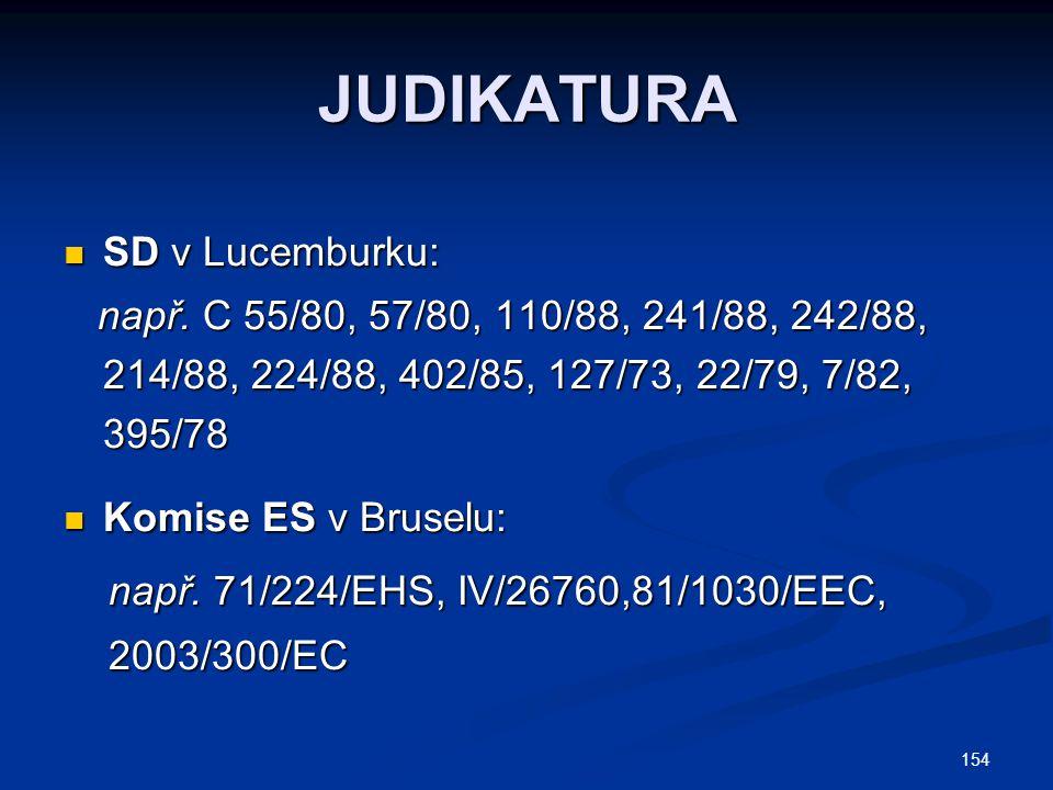 154 JUDIKATURA SD v Lucemburku: SD v Lucemburku: např. C 55/80, 57/80, 110/88, 241/88, 242/88, 214/88, 224/88, 402/85, 127/73, 22/79, 7/82, 395/78 nap