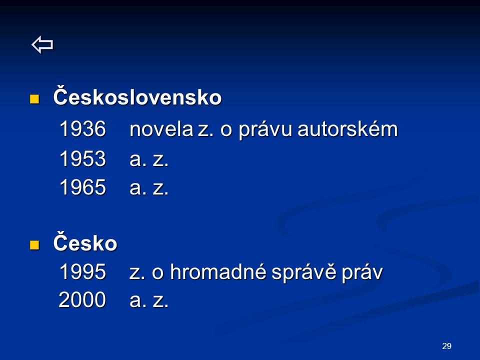 29  Československo Československo 1936 novela z. o právu autorském 1936 novela z. o právu autorském 1953 a. z. 1953 a. z. 1965 a. z. 1965 a. z. Česko