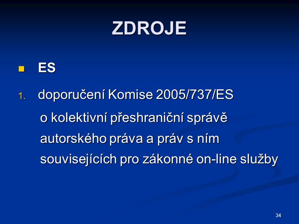 34 ZDROJE ES ES 1. doporučení Komise 2005/737/ES o kolektivní přeshraniční správě o kolektivní přeshraniční správě autorského práva a práv s ním autor