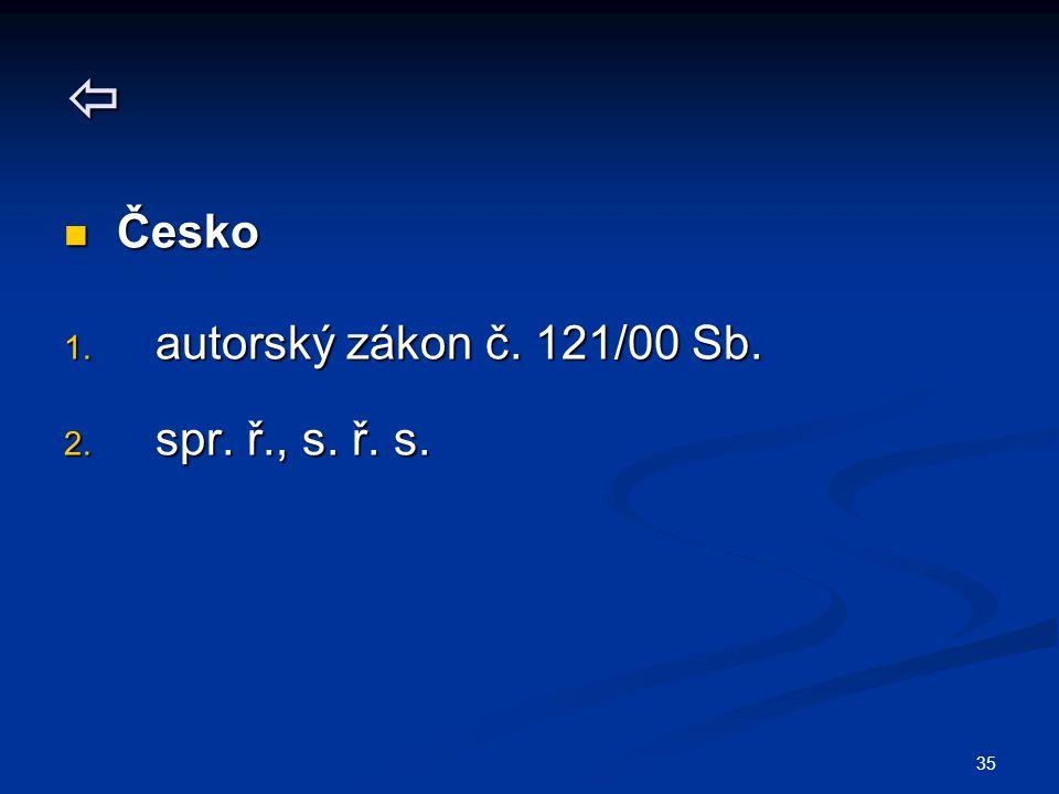 35  Česko Česko 1. autorský zákon č. 121/00 Sb. 2. spr. ř., s. ř. s.