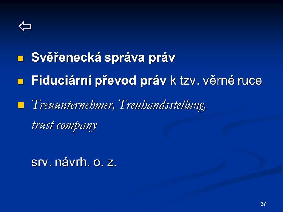 37  Svěřenecká správa práv Svěřenecká správa práv Fiduciární převod práv k tzv. věrné ruce Fiduciární převod práv k tzv. věrné ruce Treuunternehmer,