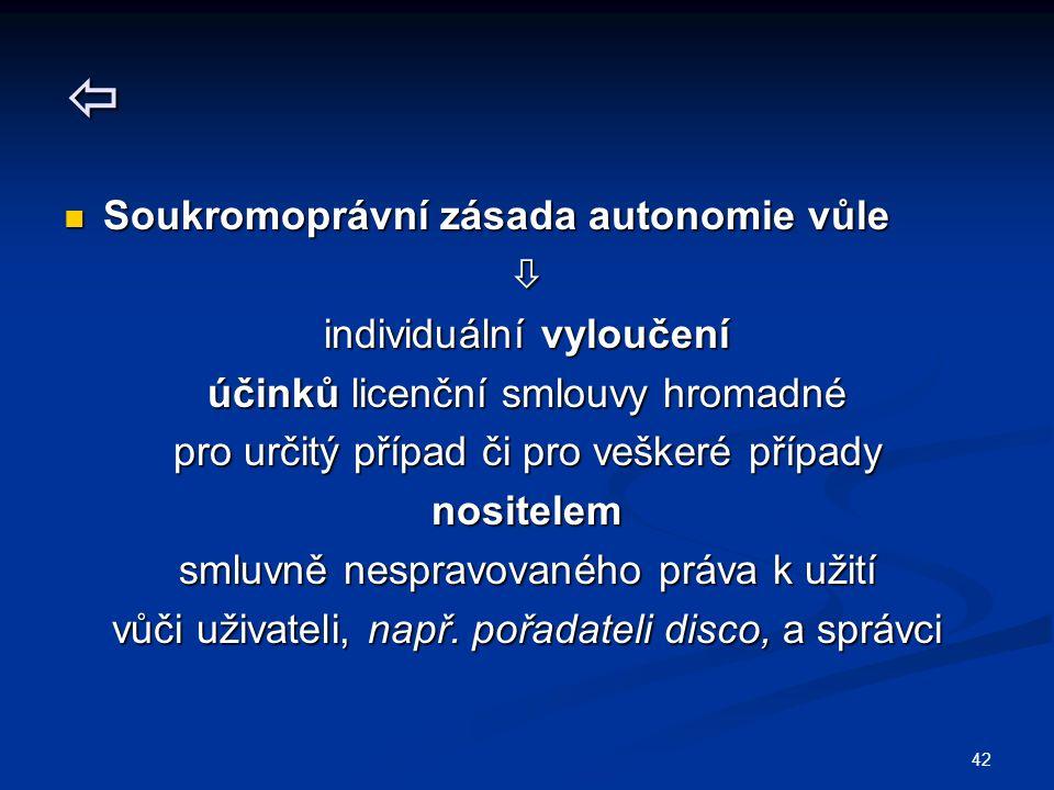 42  Soukromoprávní zásada autonomie vůle Soukromoprávní zásada autonomie vůle individuální vyloučení účinků licenční smlouvy hromadné pro určitý pří