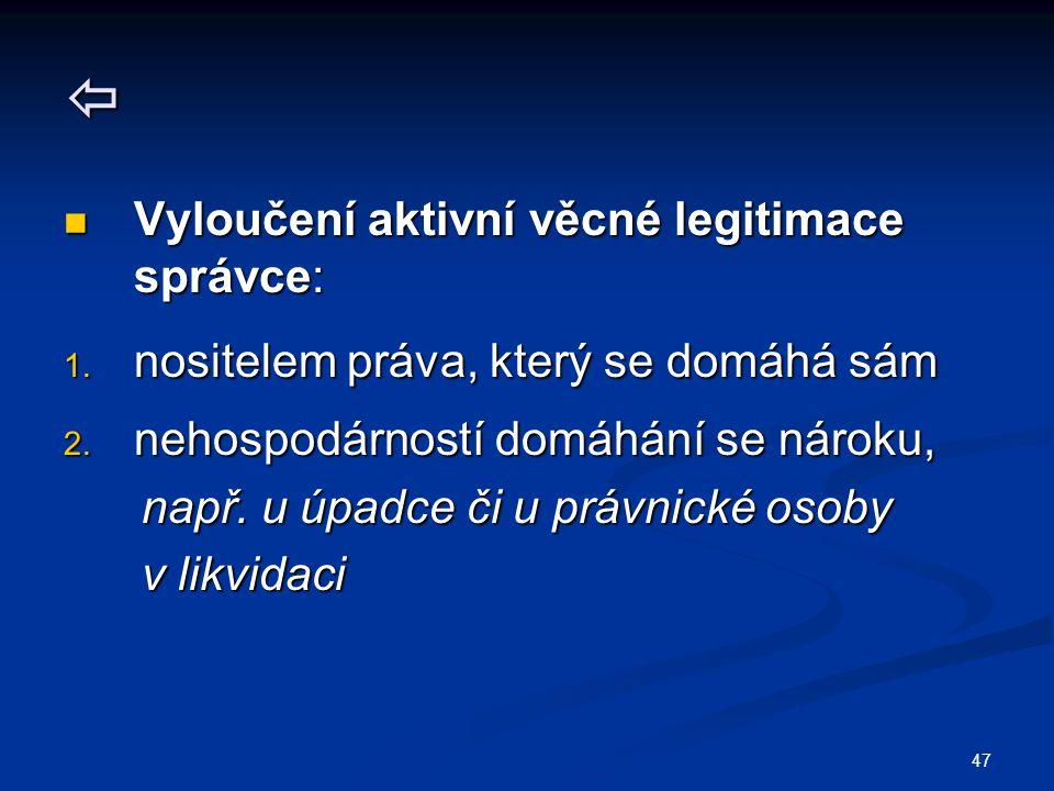 47  Vyloučení aktivní věcné legitimace správce: Vyloučení aktivní věcné legitimace správce: 1. nositelem práva, který se domáhá sám 2. nehospodárnost