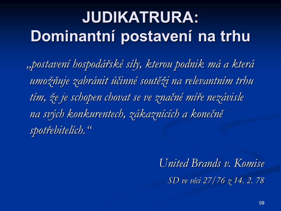 """59 JUDIKATRURA: Dominantní postavení na trhu """"postavení hospodářské síly, kterou podnik má a která """"postavení hospodářské síly, kterou podnik má a kte"""