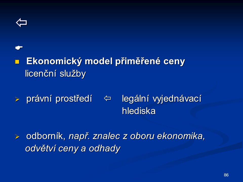 86   Ekonomický model přiměřené ceny Ekonomický model přiměřené ceny licenční služby licenční služby  právní prostředí  legální vyjednávací hledis